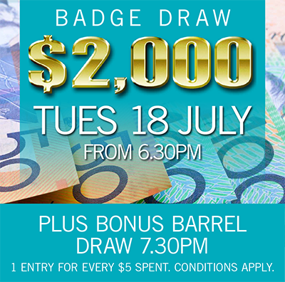 $2000 BADGE DRAW Tuesday 18 July